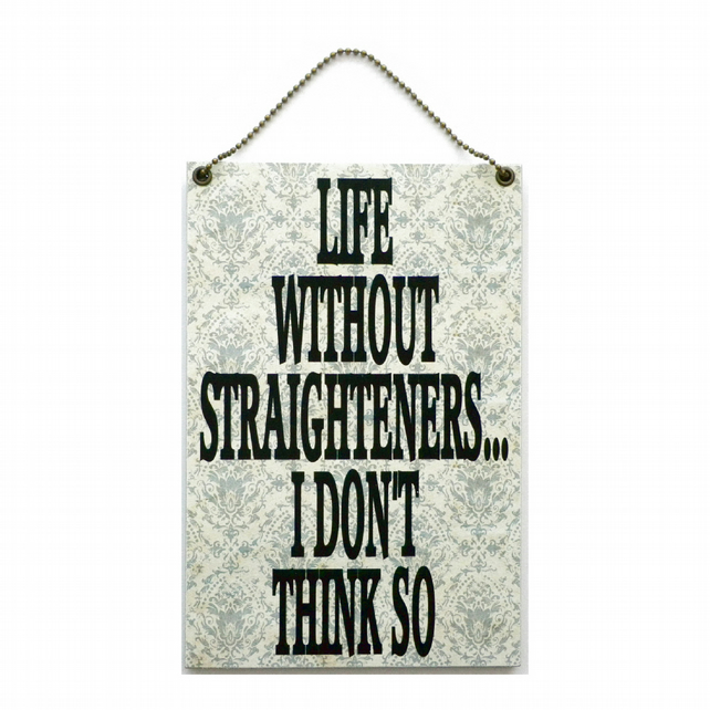 Handmade Wooden ' Life Without Straighteners ' Home Sign 405