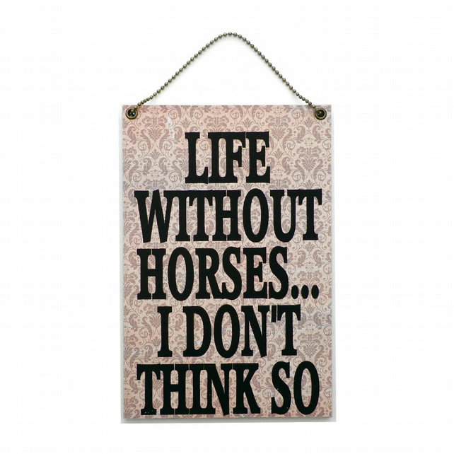Handmade Wooden ' Life Without Horses ' Home Sign 428
