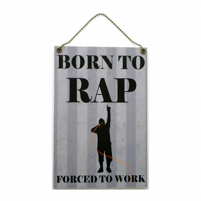 Born To Rap Forced To Work Handmade Wooden Home Sign 458