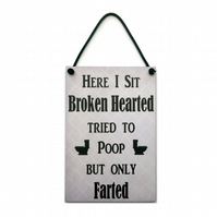 Bathroom Fun Gift ' Here I Sit Broken Hearted ' Handmade Home Sign 241