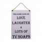 This Home Runs On Love Laughter & Lots Of TV Soaps Handmade Home Sign 463
