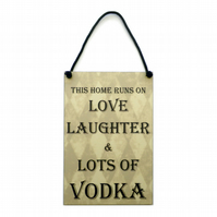Vodka Gift ' This Home Runs On Love Laughter & Vodka ' Home Sign 434