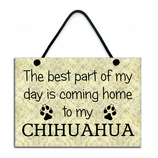 The Best Part Of My Day Is Coming Home To My Chihuahua Handmade Home Sign 535