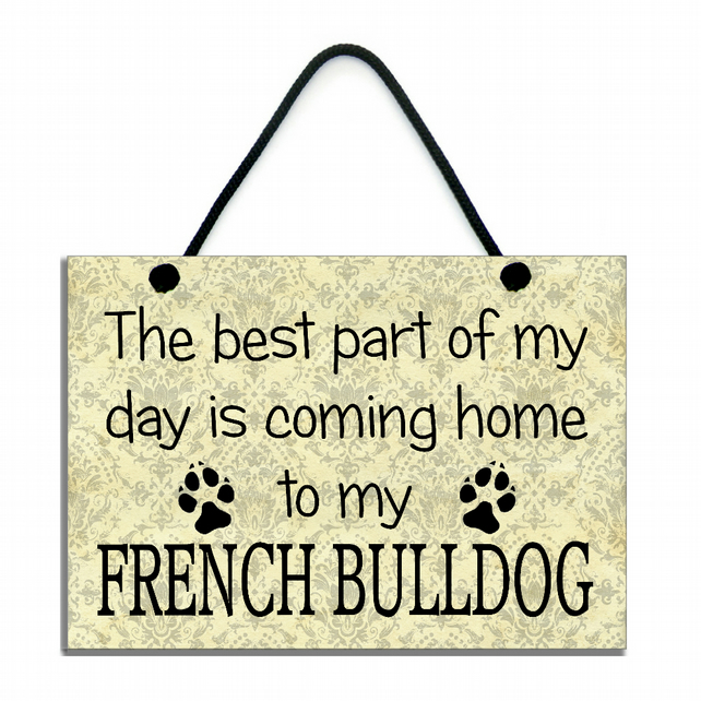 The Best Part Of My Day Is Coming Home To My French Bulldog Handmade Sign 555