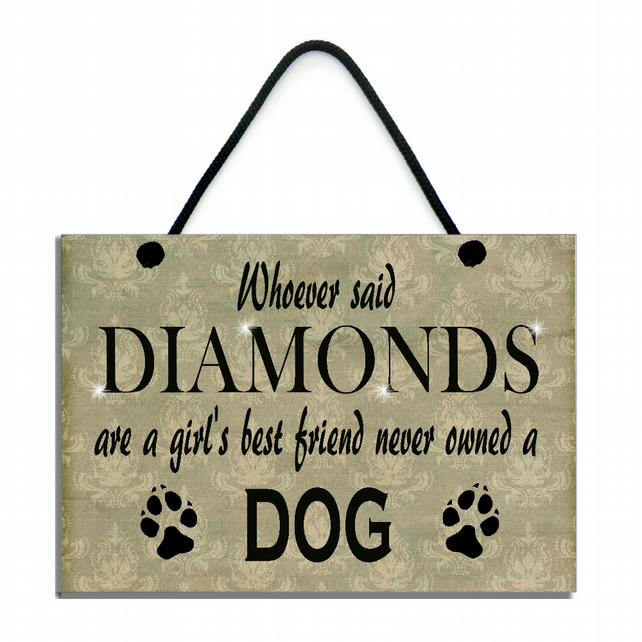 Whoever Said Diamonds Are A Girl's Best Friend Never Owned A Dog Home Sign 545