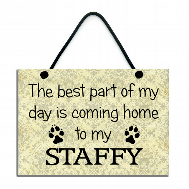 The Best Part Of My Day Is Coming Home To My Staffy Handmade Home Sign 558