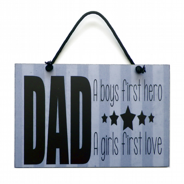 Father's Day Gift 'Dad A boys First Hero A girls First Love' Handmade Sign 516