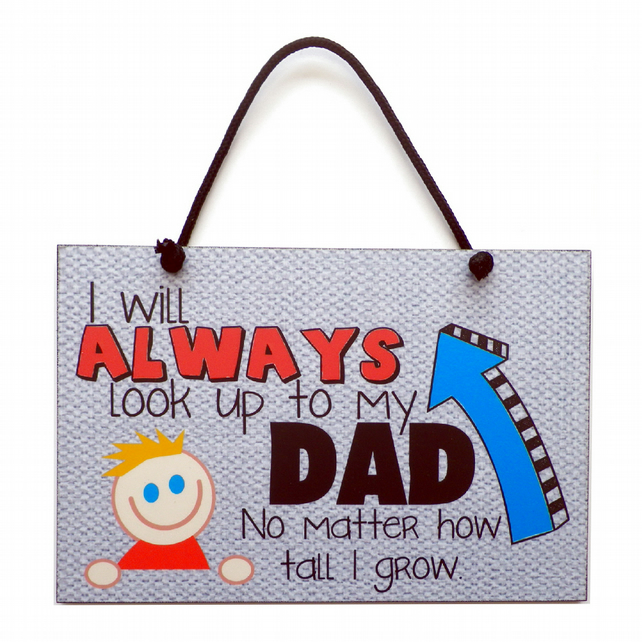 Father's Day Gift 'I Will Always Look Up to My Dad' Handmade Home Sign 519