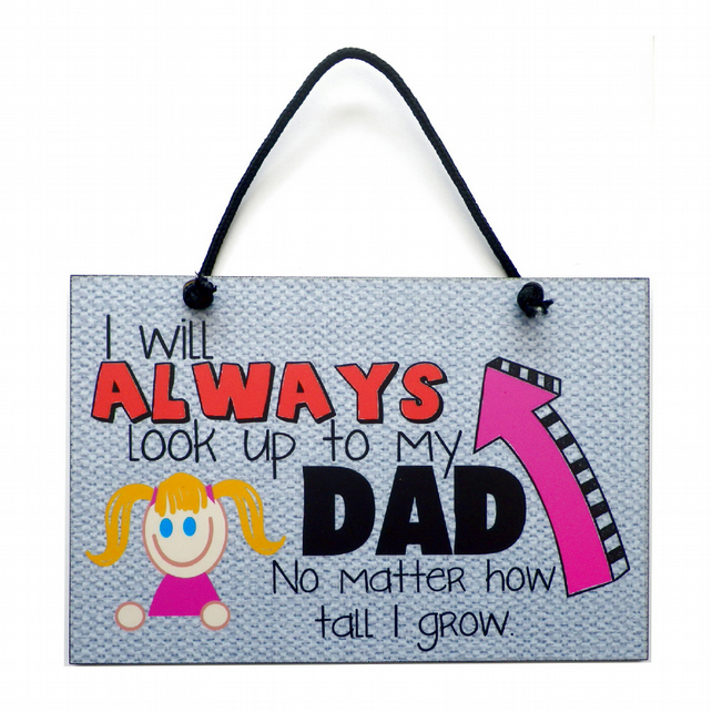 Father's Day Gift 'I Will Always Look Up to My Dad' Handmade Home Sign 520