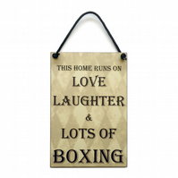 Handmade Wooden ' This Home Runs On Love Laughter & Boxing ' Home Sign 446