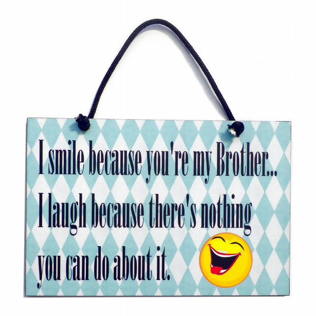 I Smile Because You're  My Brother Handmade Home Sign 526
