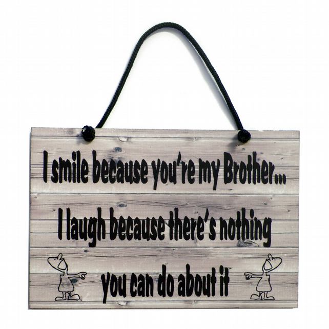 I Smile Because You're  My Brother Handmade Home Sign 527