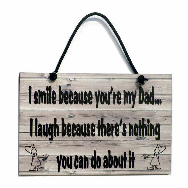 I Smile Because You're My Dad Handmade Home Sign 528