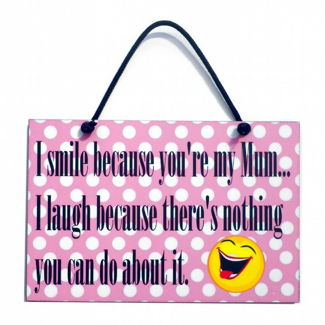 I Smile Because You're My Mum Handmade Mum Gift Home Sign 529