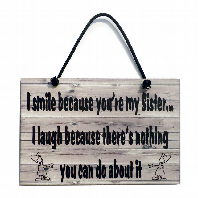 I Smile Because You're My Sister Handmade Home Sign Sister Gift 532