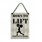 Born To Lift Forced To Work Handmade Fun Home Sign 571