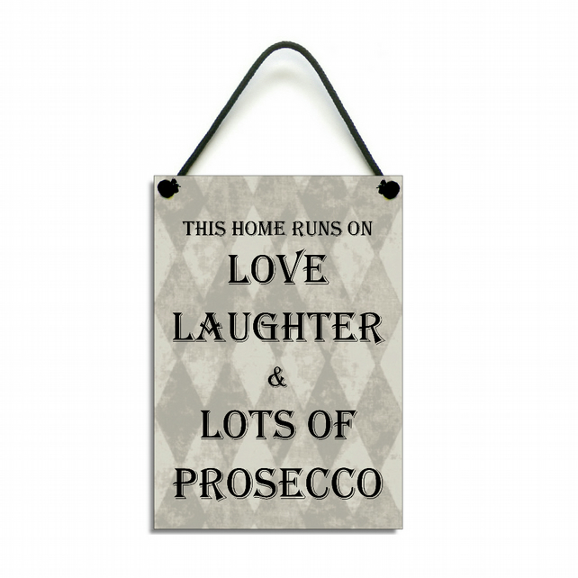 This Home Runs On Love Laughter and Lots Of Prosecco Fun Home Sign 575