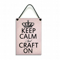 Handmade Craft Room Sign ' Keep Calm And Craft On ' Hanging Plaque 149