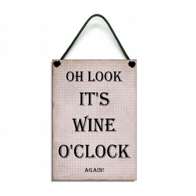 Handmade Wooden ' Oh Look It's Wine O'Clock ' Hanging Sign 225