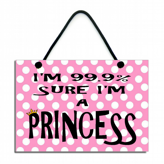 I'm 99.9% Sure I'm A Princess Fun Gift Handmade Home Sign 590