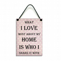Handmade Wooden ' What I Love Most About My Home Is Who I Share It With ' 159