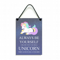 Always Be Yourself Unless You Can Be A Unicorn Fun Gift Handmade Home Sign 603