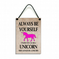Always Be Yourself Unless You Can Be A Unicorn Fun Gift Handmade Home Sign 604
