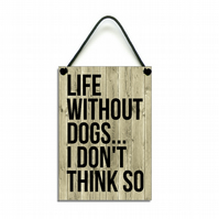 Handmade Wooden 'Life Without Dogs I Don't Think So' Hanging Sign 018