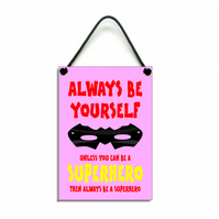 Always Be Yourself Unless You Can Be A Superhero Fun Gift Handmade Home Sign 607