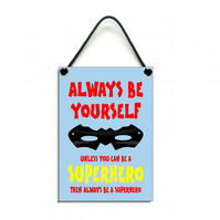 Always Be Yourself Unless You Can Be A Superhero Fun Gift Handmade Home Sign 608