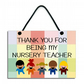 Thank You For Being My Nursery Teacher Gift Handmade Home Sign 614