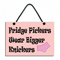 Fridge Pickers Wear Bigger Knickers Fun Gift Handmade Home Sign 593