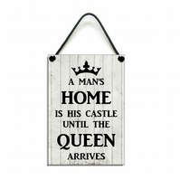 A Man's Home Is His Castle Until The Queen Arrives Fun Home Sign 595