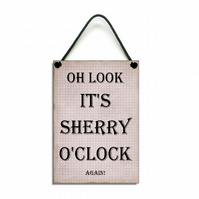 Handmade Wooden ' Oh Look Its Sherry O'Clock Again ' Hanging Sign 185