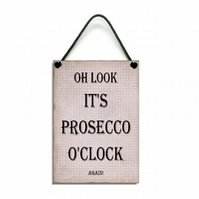Handmade Wooden ' Oh Look Its Prosecco O'Clock Again ' Hanging Sign 183