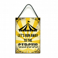 Handmade 'Lets Run Away To The Circus' Hanging Sign 008