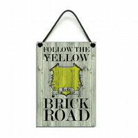 Follow The Yellow Brick Road Hanging Sign 047