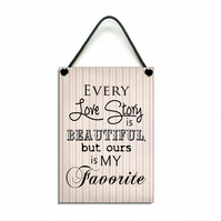 Handmade Wooden ' Every Love Story Is Beautiful But Ours Is My Favorite '  156