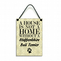 Handmade Wooden 'A House Is Not A Home Without A Staffordshire Bull Terrier' 070