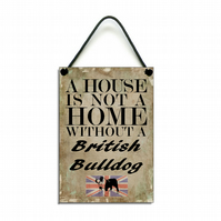 Handmade Wooden 'House Is Not A home Without A British Bulldog' Hanging Sign 077