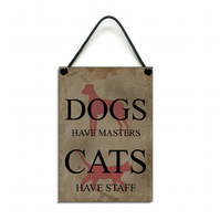 Handmade Wooden Dogs Have Masters Cats Have Staff Hanging Sign 075