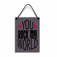 You Rock My World Fun Partner Gift Handmade Wooden Home Sign 624