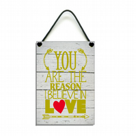 You Are The Reason I Believe In Love Gift Handmade Wooden Home Sign 625