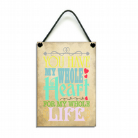 You Have My Whole Heart For My Whole Life Love Quote Handmade Sign 626