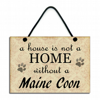 Handmade Wooden 'A House Is Not A Home Without A Maine Coon' Hanging Sign 098