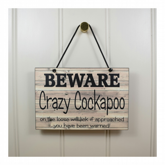 Cockapoo Gift 'Beware Crazy Cockapoo On The Loose' Handmade Wooden Home Sign 533