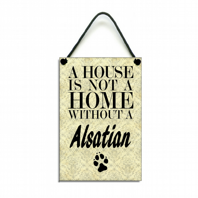 Handmade Wooden ' A House Is Not A Home Without A Alsatian ' Hanging Sign 117