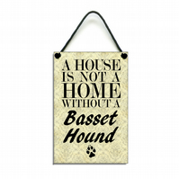Handmade Wooden ' A House Is Not A Home Without A Basset Hound ' Sign 118