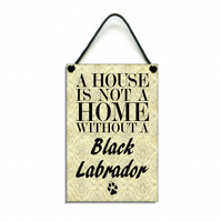 Handmade Wooden ' A House Is Not A Home Without A Black Labrador ' Sign 120