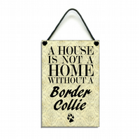 Handmade Wooden ' A House Is Not A Home Without A Border Collie ' Sign 121